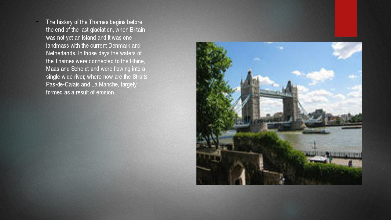 The history of the Thames begins before the end of the last glaciation, when...