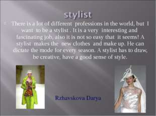 There is a lot of different professions in the world, but I want to be a styl
