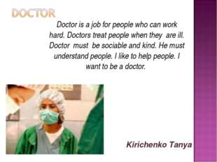 Doctor is a job for people who can work hard. Doctors treat people when the