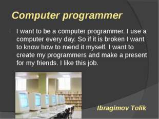 Computer programmer I want to be a computer programmer. I use a computer eve