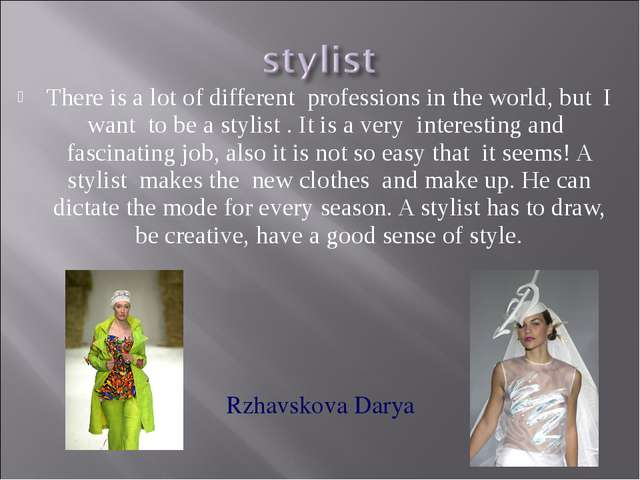 There is a lot of different professions in the world, but I want to be a styl...