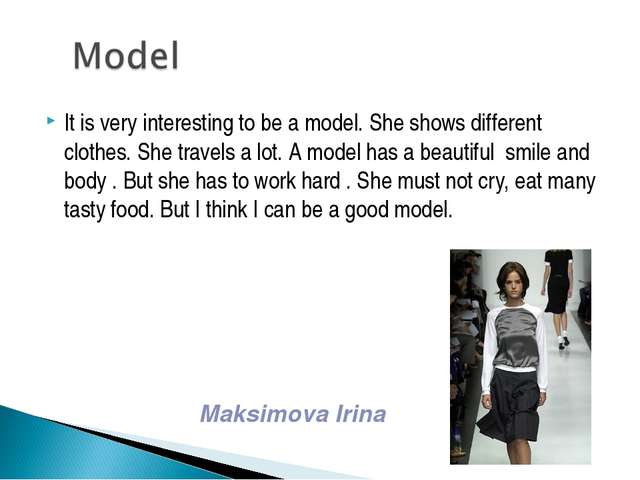 It is very interesting to be a model. She shows different clothes. She travel...