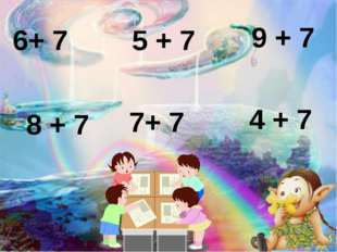 6+ 7 5 + 7 9 + 7 7+ 7 8 + 7 4 + 7