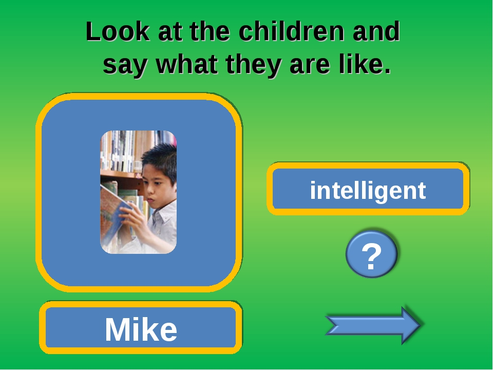 Look at the children and say what they are like. Mike intelligent