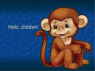 Hello, children!