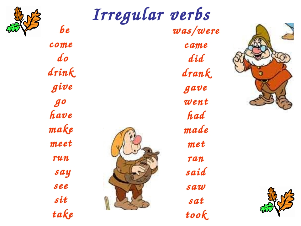 Irregular verbs be come do drink give go have make meet run say see sit take...
