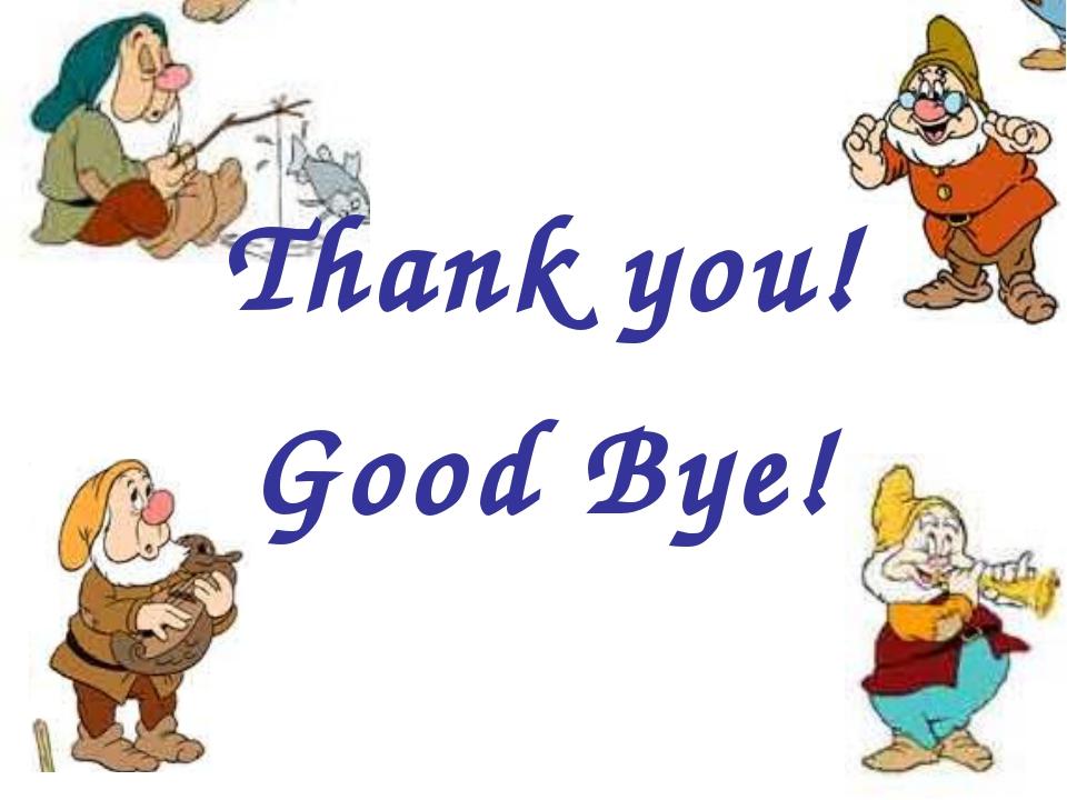 Thank you! Good Bye!