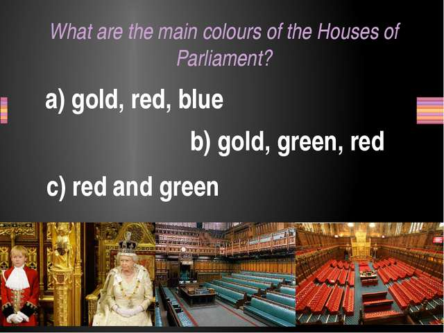 What are the main colours of the Houses of Parliament? a) gold, red, blue b)...