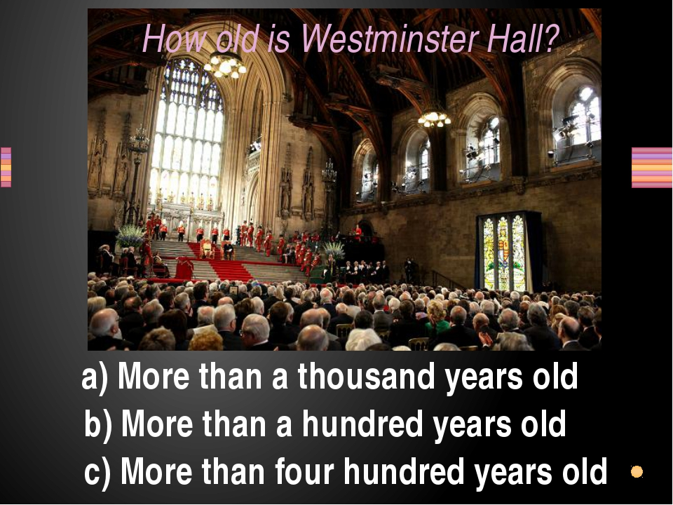 How old is Westminster Hall? a) More than a thousand years old b) More than a...