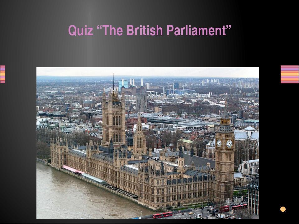 """Quiz """"The British Parliament"""" Заголовок раздела"""