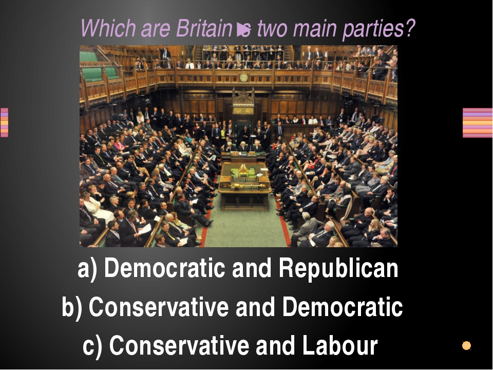 Which are Britain's two main parties? a) Democratic and Republican b) Conserv...