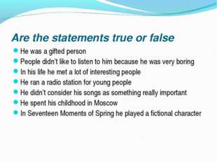 Are the statements true or false He was a gifted person People didn't like to