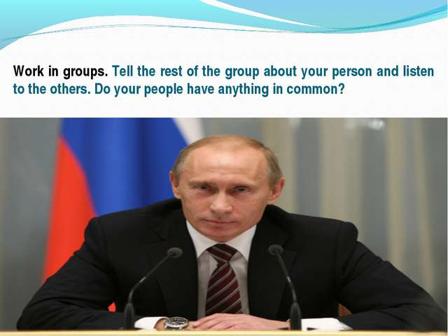 , Work in groups. Tell the rest of the group about your person and listen to...
