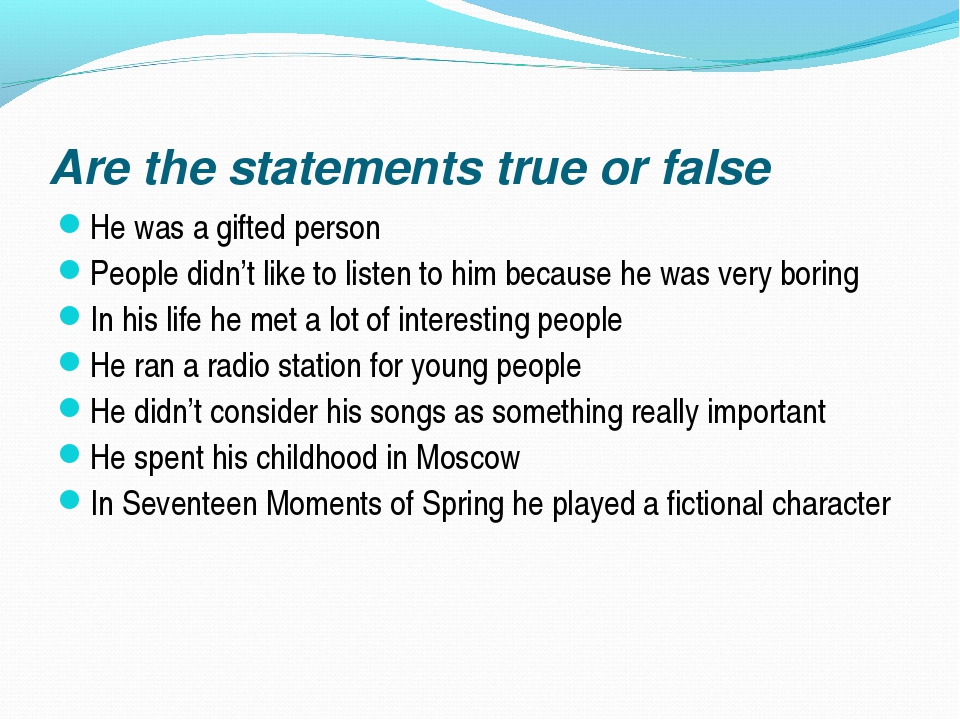 Are the statements true or false He was a gifted person People didn't like to...