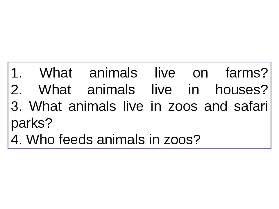1. What animals live on farms? 2. What animals live in houses? 3. What animal...