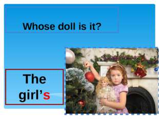 Whose doll is it? The girl's