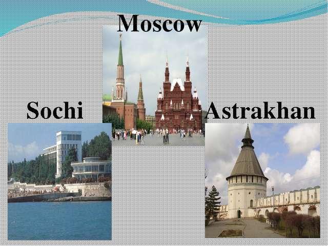 Moscow Sochi Astrakhan