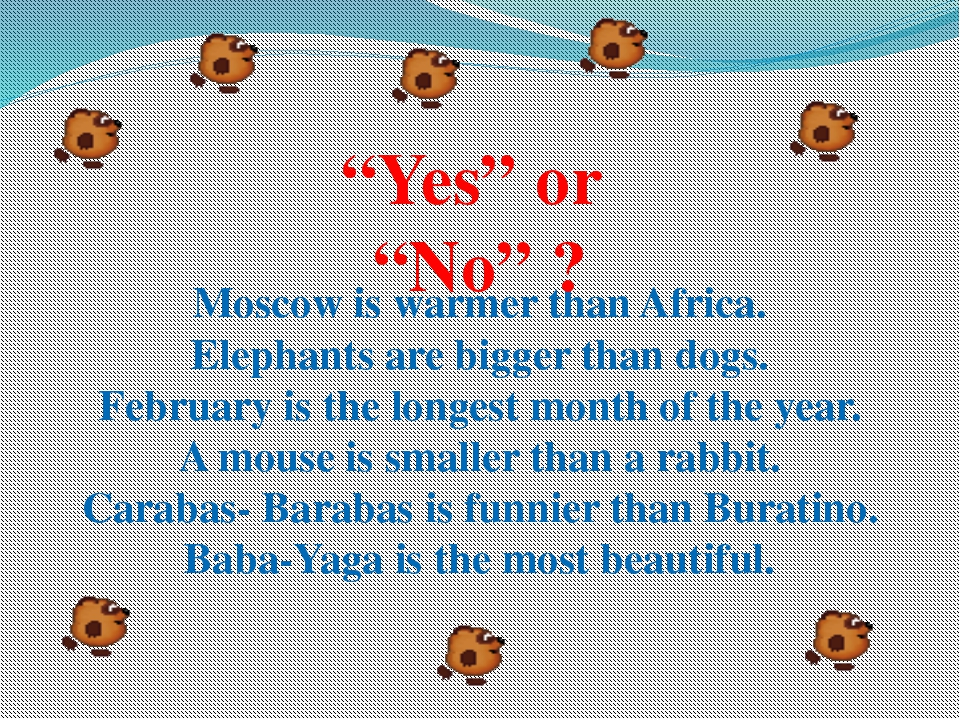 Moscow is warmer than Africa. Elephants are bigger than dogs. February is the...