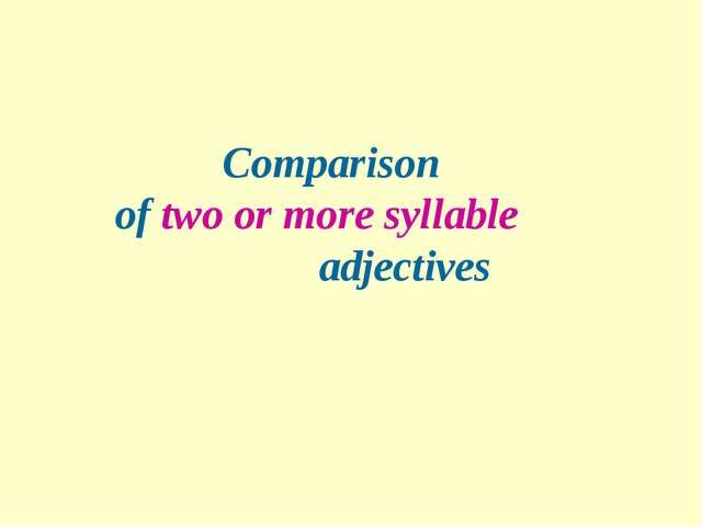 Comparison of two or more syllable adjectives