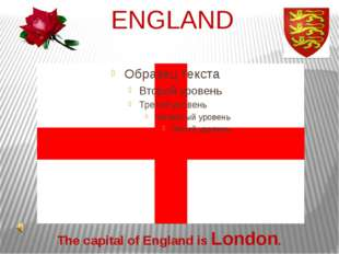 ENGLAND The capital of England is London.