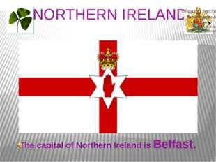 NORTHERN IRELAND The capital of Northern Ireland is Belfast.