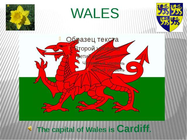 WALES The capital of Wales is Cardiff.