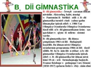 BƏDİİ GİMNASTİKA Bədii gimnastika– İsveçdə yaranan idman növüdür.Aktyorluq,