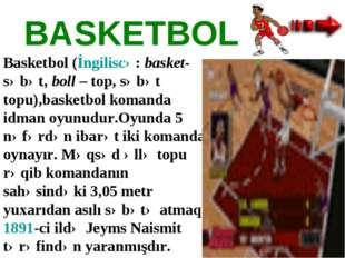 BASKETBOL Basketbol(İngiliscə:basket-səbət,boll– top, səbət topu),basketb