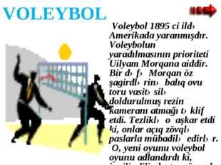 VOLEYBOL Voleybol 1895 ci ildə Amerikada yaranmışdır. Voleybolun yaradılmasın