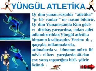 """YÜNGÜL ATLETİKA Qədim yunan sözüdür """"atletika"""" """"pəhləvanlar """" mənasını bildir"""