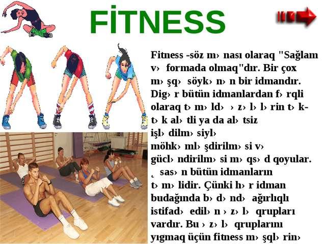 """FİTNESS Fitness-söz mənası olaraq """"Sağlam və formada olmaq""""dır. Bir çox məşq..."""