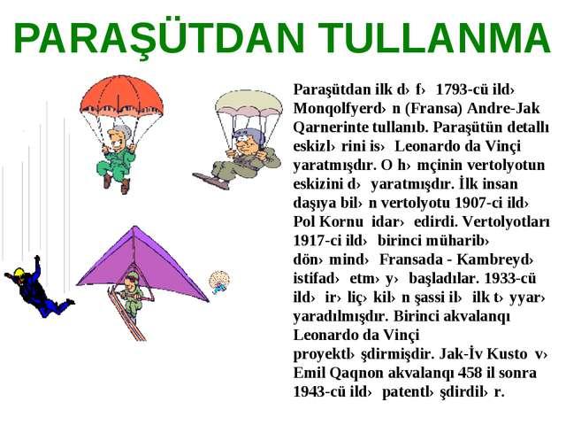 PARAŞÜTDAN TULLANMA Paraşütdan ilk dəfə 1793-cü ildə Monqolfyerdən (Fransa) A...