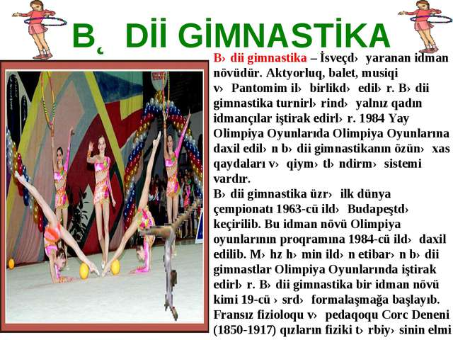 BƏDİİ GİMNASTİKA Bədii gimnastika– İsveçdə yaranan idman növüdür.Aktyorluq,...
