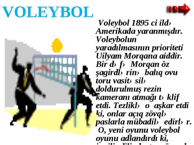 VOLEYBOL Voleybol 1895 ci ildə Amerikada yaranmışdır. Voleybolun yaradılmasın...