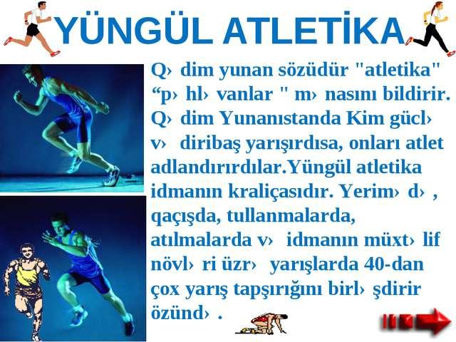 """YÜNGÜL ATLETİKA Qədim yunan sözüdür """"atletika"""" """"pəhləvanlar """" mənasını bildir..."""