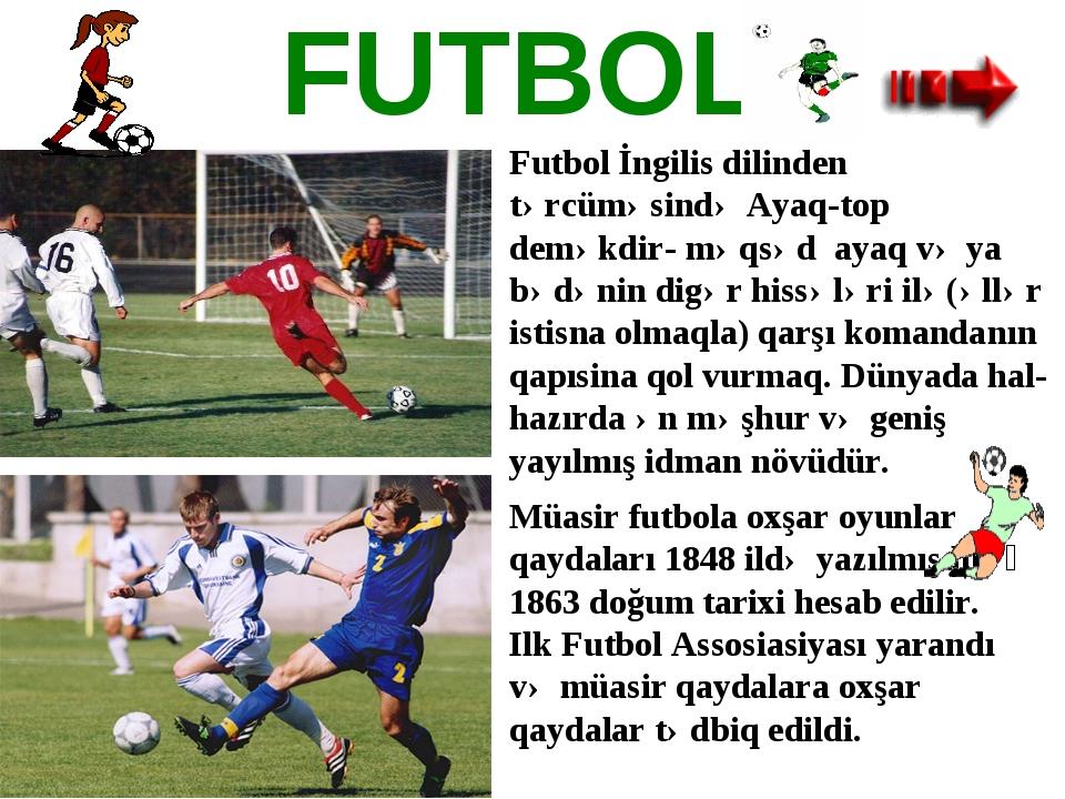 FUTBOL Futbol İngilis dilinden tərcüməsində Ayaq-top deməkdir- məqsəd ayaq və...