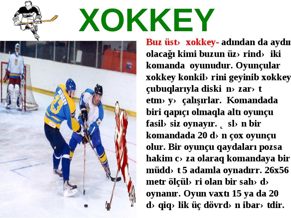 XOKKEY Buz üstə xokkey-adından da aydın olacağı kimi buzun üzərində iki koma...