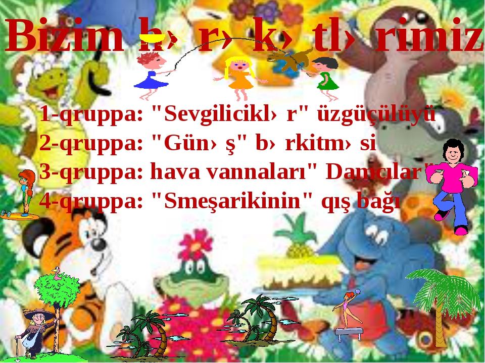 """Bizim hərəkətlərimiz: 1-qruppa: """"Sevgiliciklər"""" üzgüçülüyü 2-qruppa: """"Günəş""""..."""