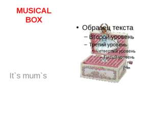 MUSICAL BOX It`s mum`s