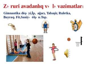 Zəruri avadanlıq və ləvazimatlar: Gimnastika döşəyi,İp, ağacı, Tabaşir, Rulet