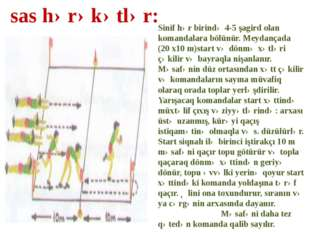 Sinif hər birində 4-5 şagird olan komandalara bölünür. Meydançada (20 x10 m)s