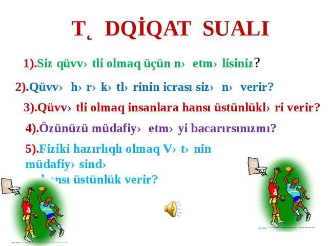 TƏDQİQAT SUALI 1).Siz qüvvətli olmaq üçün nə etməlisiniz? 2).Qüvvə hərəkətlər...