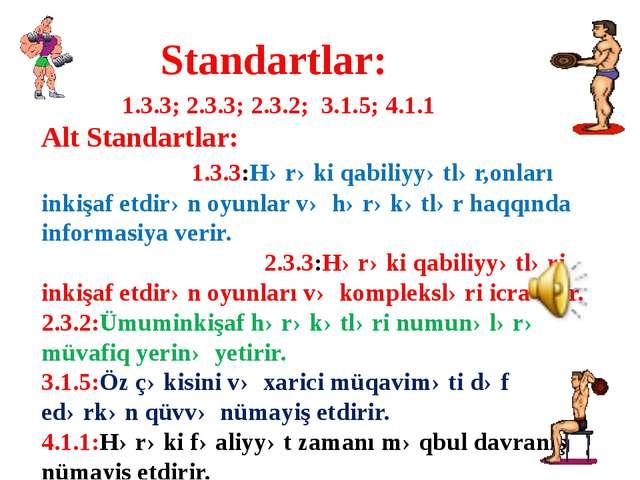 1.3.3; 2.3.3; 2.3.2; 3.1.5; 4.1.1 Alt Standartlar: 1.3.3:Hərəki qabiliyyətlə...