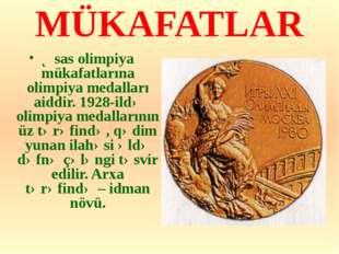 MÜKAFATLAR Əsas olimpiya mükafatlarına olimpiya medalları aiddir. 1928-ildə o
