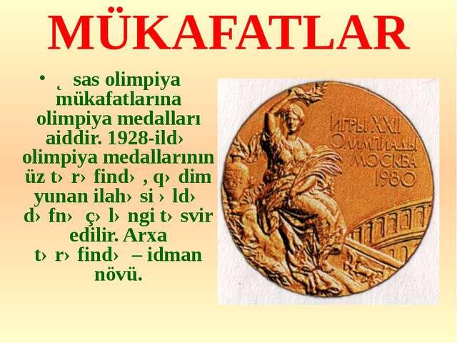 MÜKAFATLAR Əsas olimpiya mükafatlarına olimpiya medalları aiddir. 1928-ildə o...