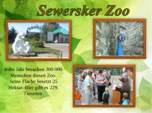 Jedes Jahr besuchen 300000 Menschen diesen Zoo. Seine Fläche besetzt 25 Hekt