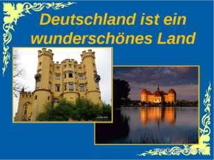 Deutschland ist ein wunderschönes Land