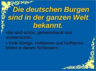 Die deutschen Burgen sind in der ganzen Welt bekannt. Sie sind schön, geheim