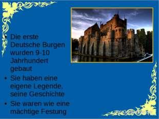 Die erste Deutsche Burgen wurden 9-10 Jahrhundert gebaut Sie haben eine eigen