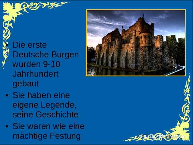 Die erste Deutsche Burgen wurden 9-10 Jahrhundert gebaut Sie haben eine eigen...